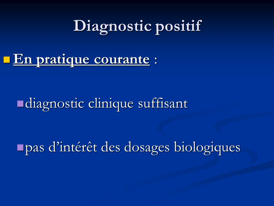 Diagnostic positif En pratique courante :