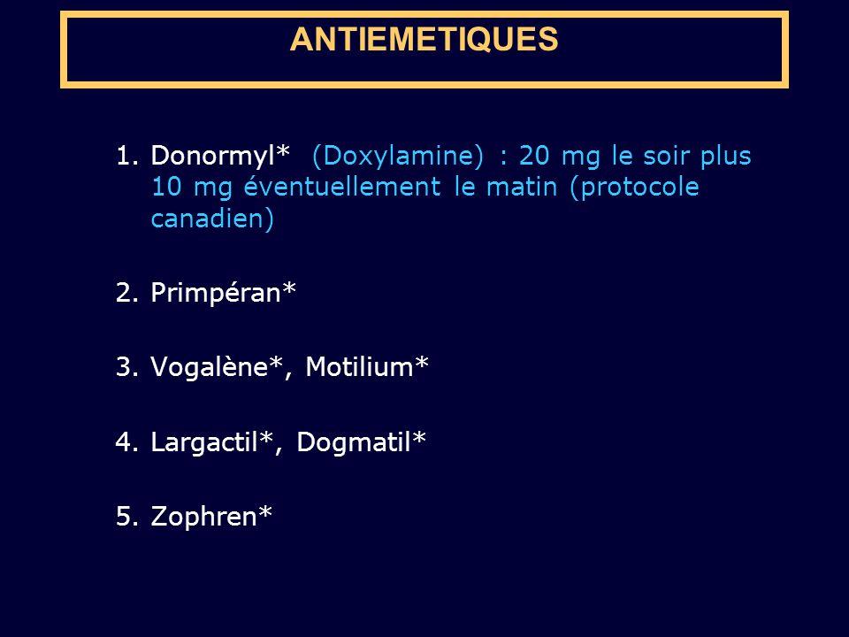 ANTIEMETIQUES Donormyl* (Doxylamine) : 20 mg le soir plus 10 mg éventuellement le matin (protocole canadien)