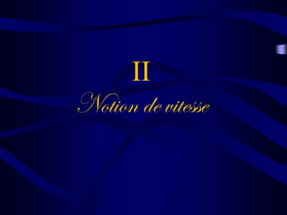 II Notion de vitesse