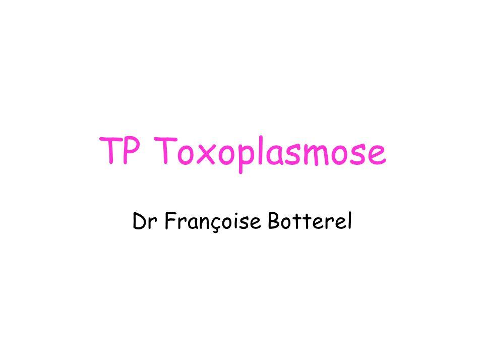 TP Toxoplasmose Dr Françoise Botterel