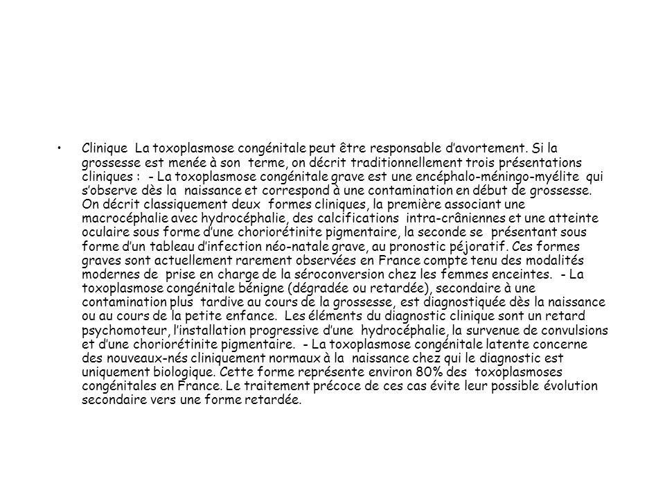 Clinique La toxoplasmose congénitale peut être responsable d'avortement.