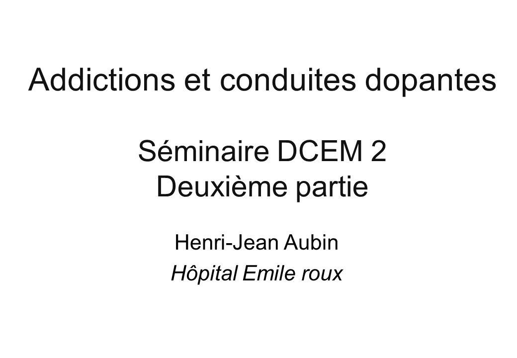 Addictions et conduites dopantes Séminaire DCEM 2 Deuxième partie