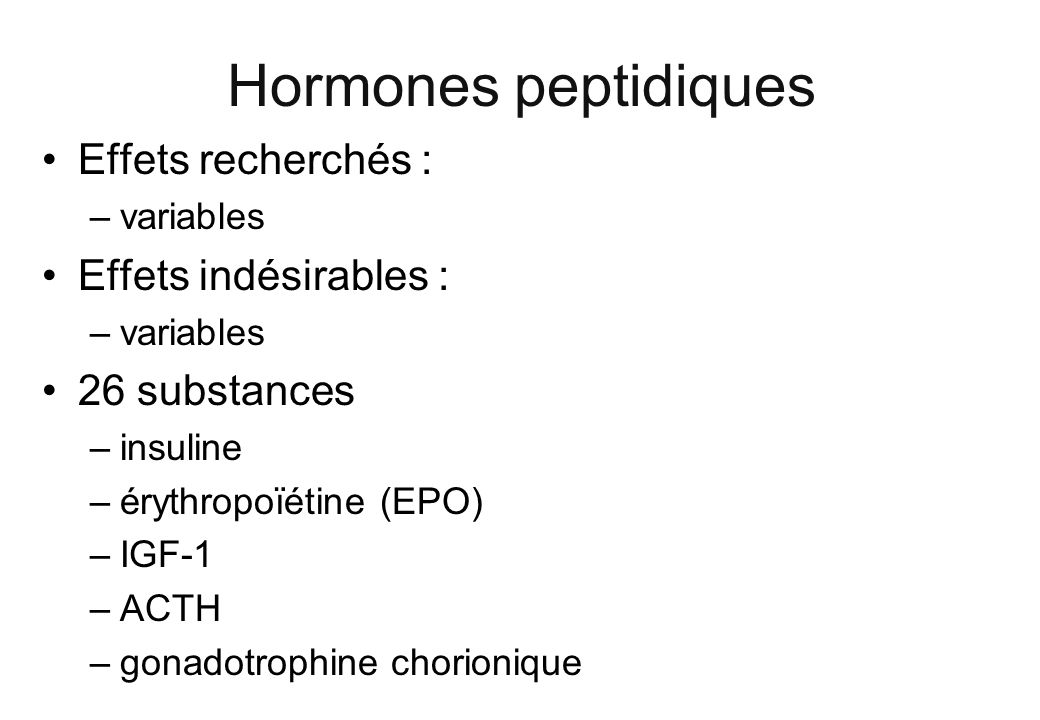 Hormones peptidiques Effets recherchés : Effets indésirables :