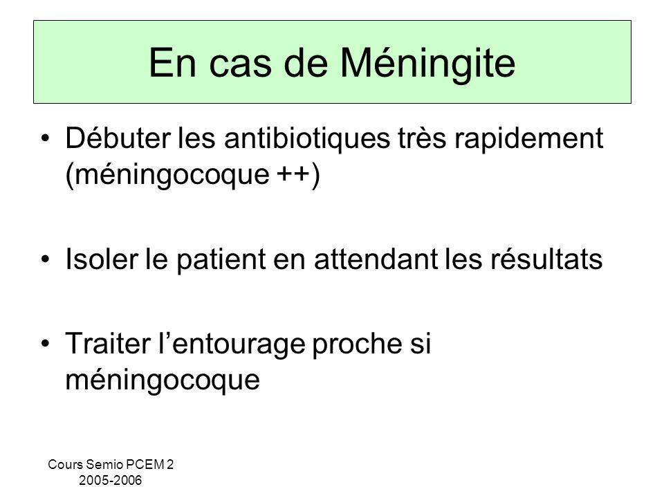 En cas de Méningite Débuter les antibiotiques très rapidement (méningocoque ++) Isoler le patient en attendant les résultats.