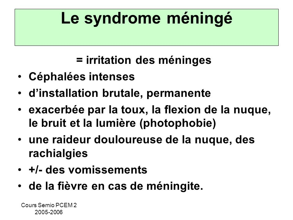 Le syndrome méningé = irritation des méninges Céphalées intenses