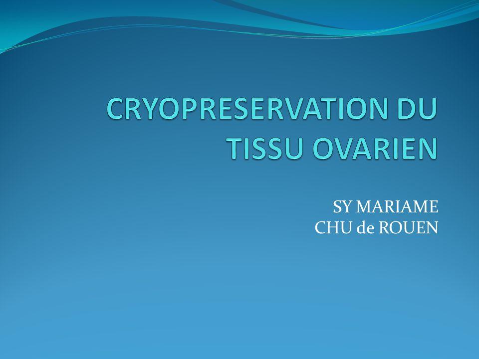 CRYOPRESERVATION DU TISSU OVARIEN