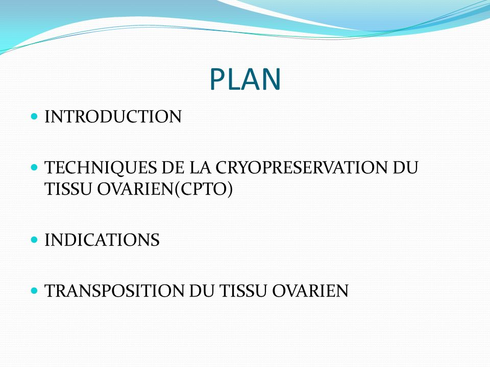 PLAN INTRODUCTION. TECHNIQUES DE LA CRYOPRESERVATION DU TISSU OVARIEN(CPTO) INDICATIONS.