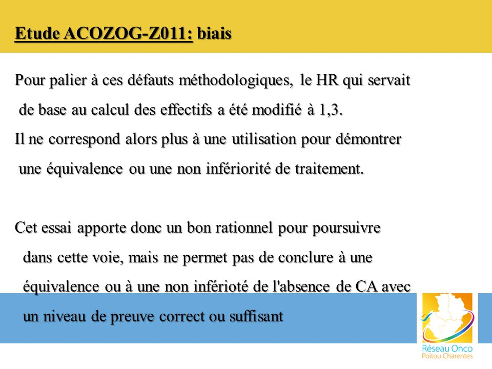 Etude ACOZOG-Z011: biais Pour palier à ces défauts méthodologiques, le HR qui servait. de base au calcul des effectifs a été modifié à 1,3.