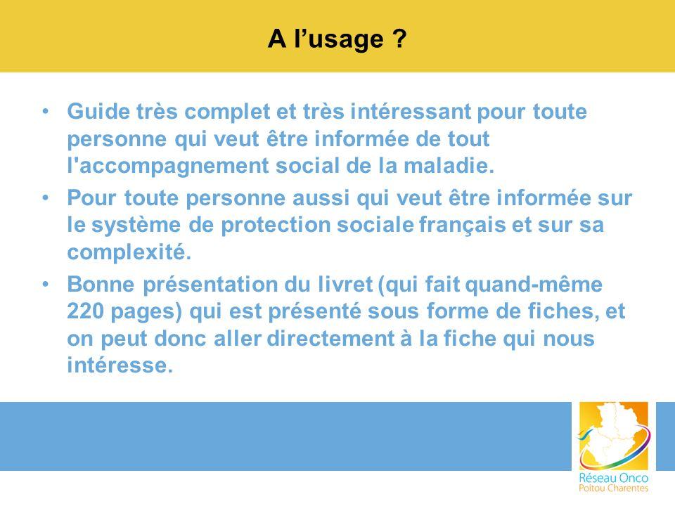 A l'usage Guide très complet et très intéressant pour toute personne qui veut être informée de tout l accompagnement social de la maladie.