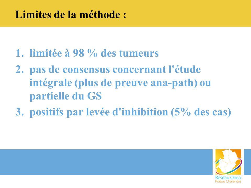 Limites de la méthode : limitée à 98 % des tumeurs. pas de consensus concernant l étude intégrale (plus de preuve ana-path) ou partielle du GS.