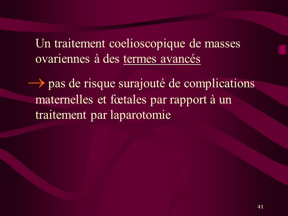 Un traitement coelioscopique de masses ovariennes à des termes avancés
