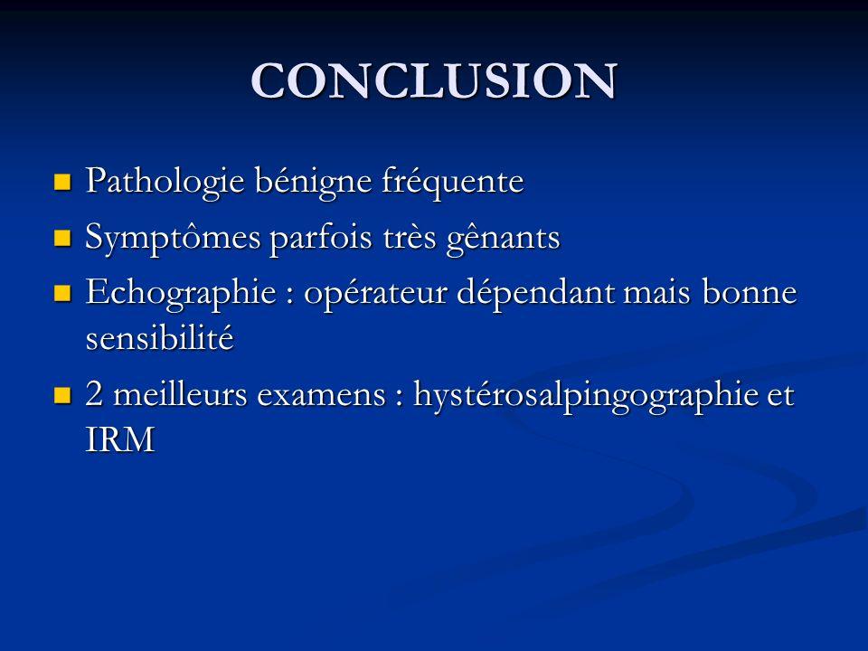 CONCLUSION Pathologie bénigne fréquente Symptômes parfois très gênants