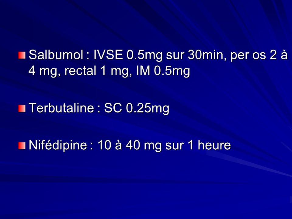 Salbumol : IVSE 0. 5mg sur 30min, per os 2 à 4 mg, rectal 1 mg, IM 0