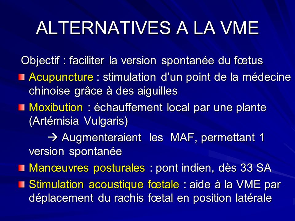 ALTERNATIVES A LA VME Objectif : faciliter la version spontanée du fœtus.
