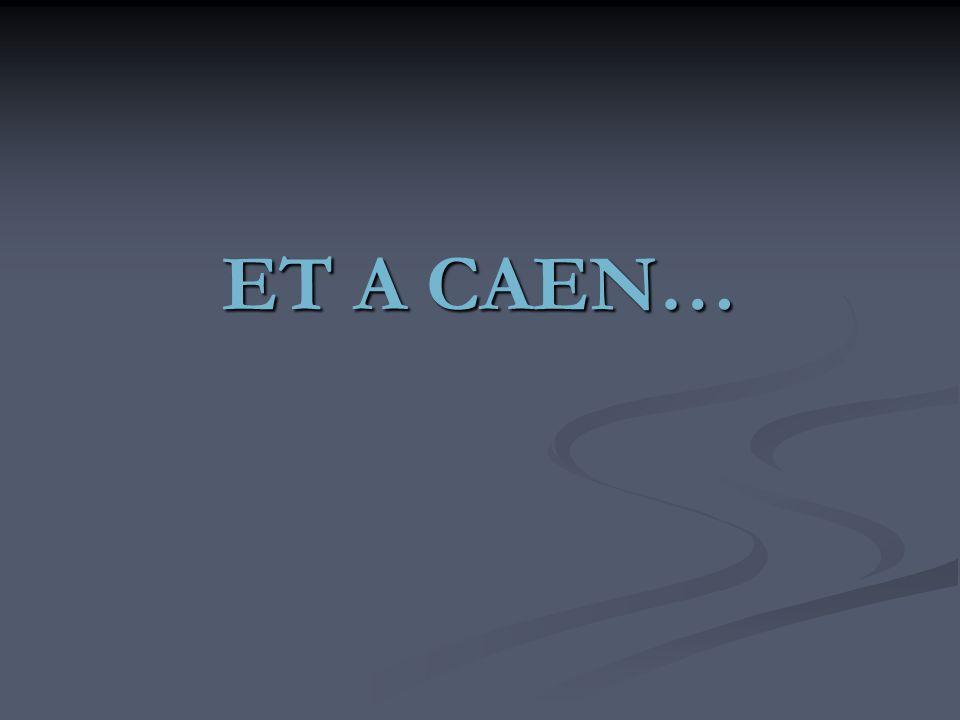 ET A CAEN…