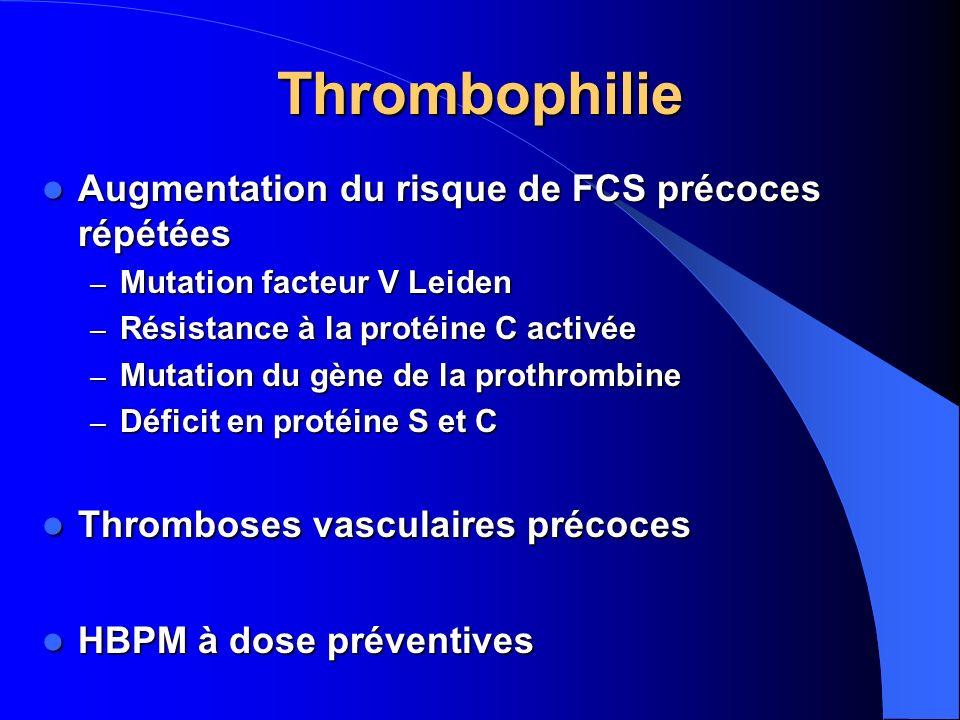 Thrombophilie Augmentation du risque de FCS précoces répétées