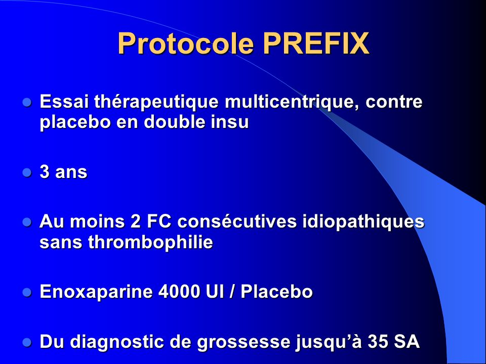 Protocole PREFIXEssai thérapeutique multicentrique, contre placebo en double insu. 3 ans.