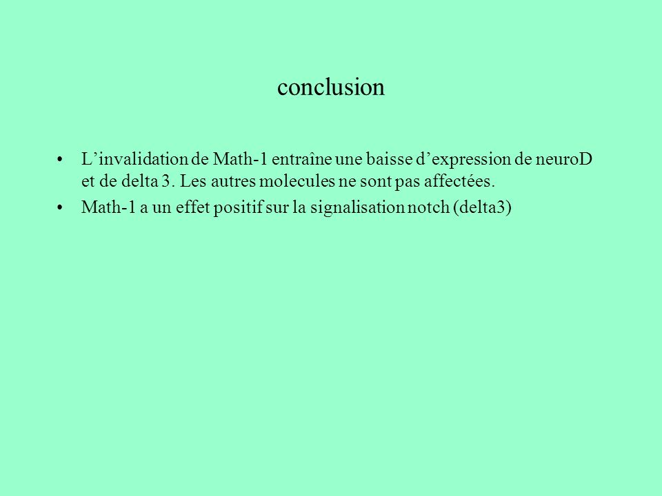 conclusionL'invalidation de Math-1 entraîne une baisse d'expression de neuroD et de delta 3. Les autres molecules ne sont pas affectées.