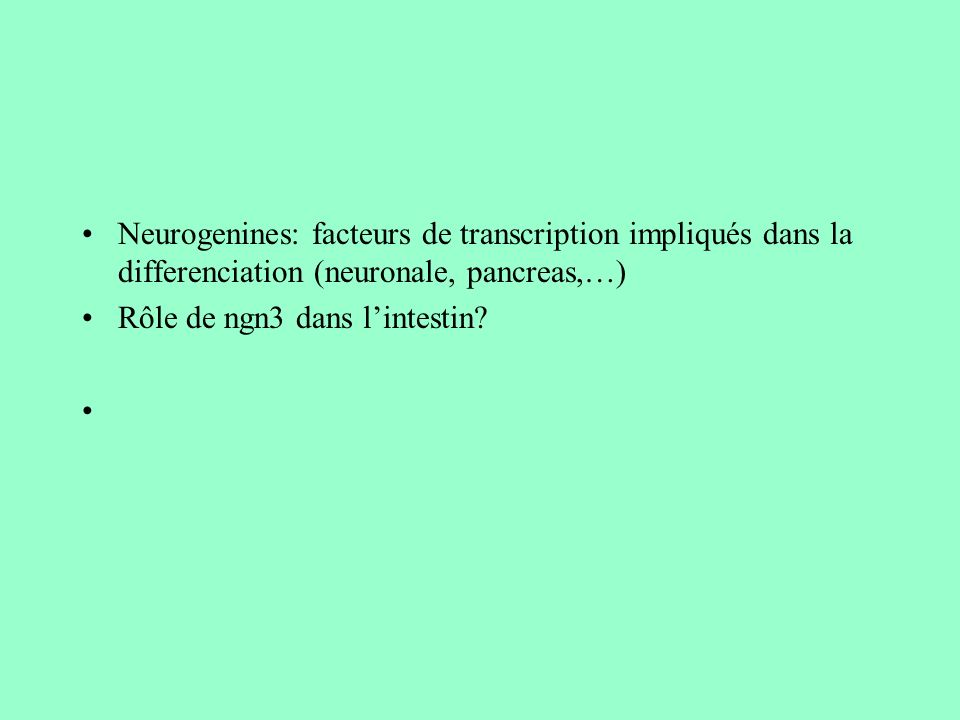 Neurogenines: facteurs de transcription impliqués dans la differenciation (neuronale, pancreas,…)