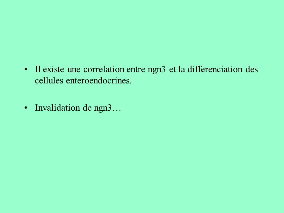 Il existe une correlation entre ngn3 et la differenciation des cellules enteroendocrines.