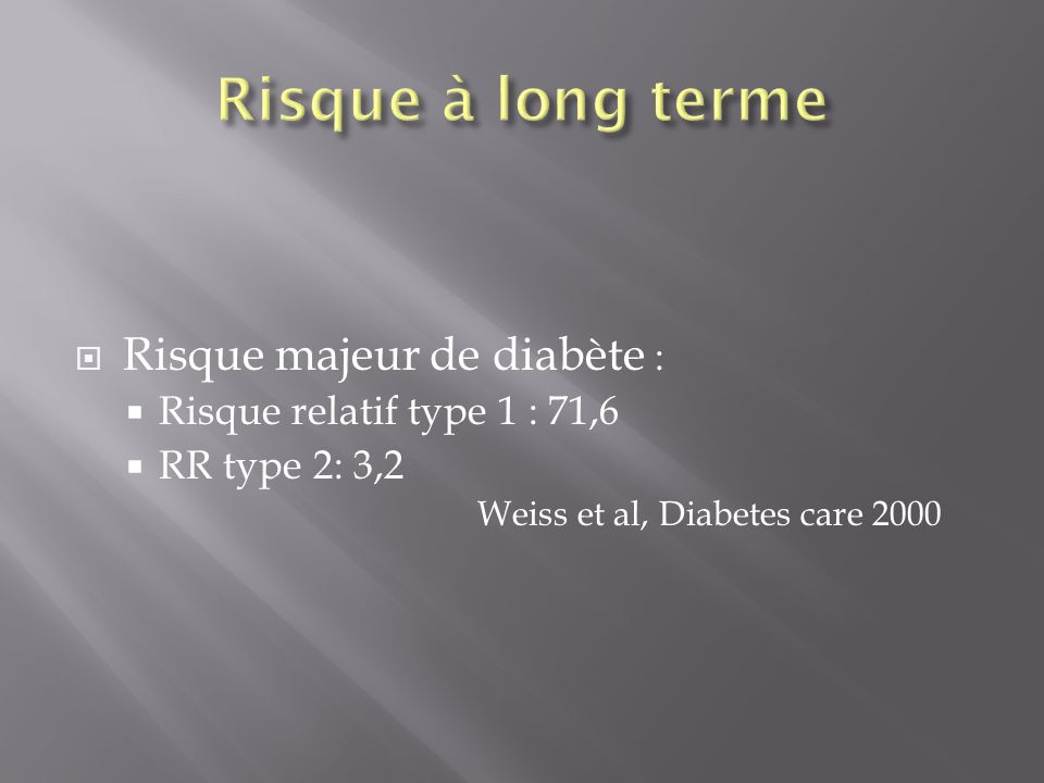 Risque à long terme Risque majeur de diabète :
