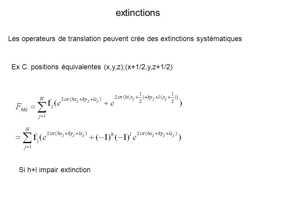 extinctions Les operateurs de translation peuvent crée des extinctions systématiques. Ex C. positions équivalentes (x,y,z);(x+1/2,y,z+1/2)