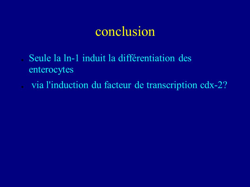 conclusion Seule la ln-1 induit la différentiation des enterocytes