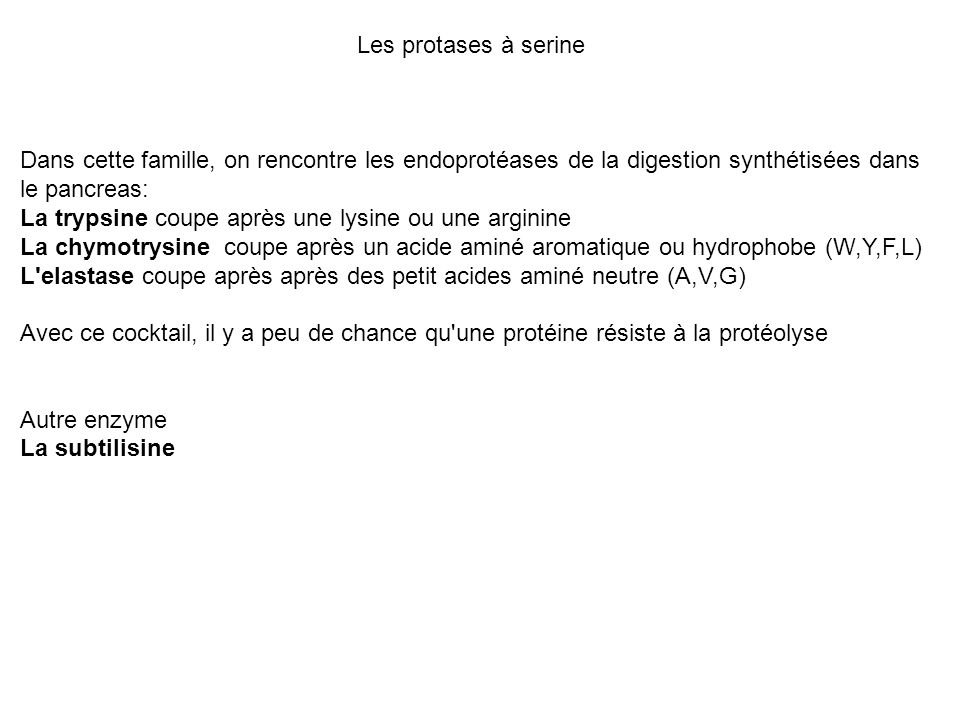 Les protases à serine Dans cette famille, on rencontre les endoprotéases de la digestion synthétisées dans le pancreas: