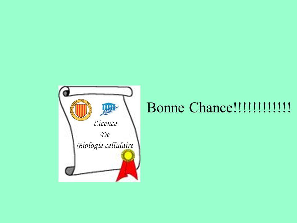 Licence De Biologie cellulaire Bonne Chance!!!!!!!!!!!!