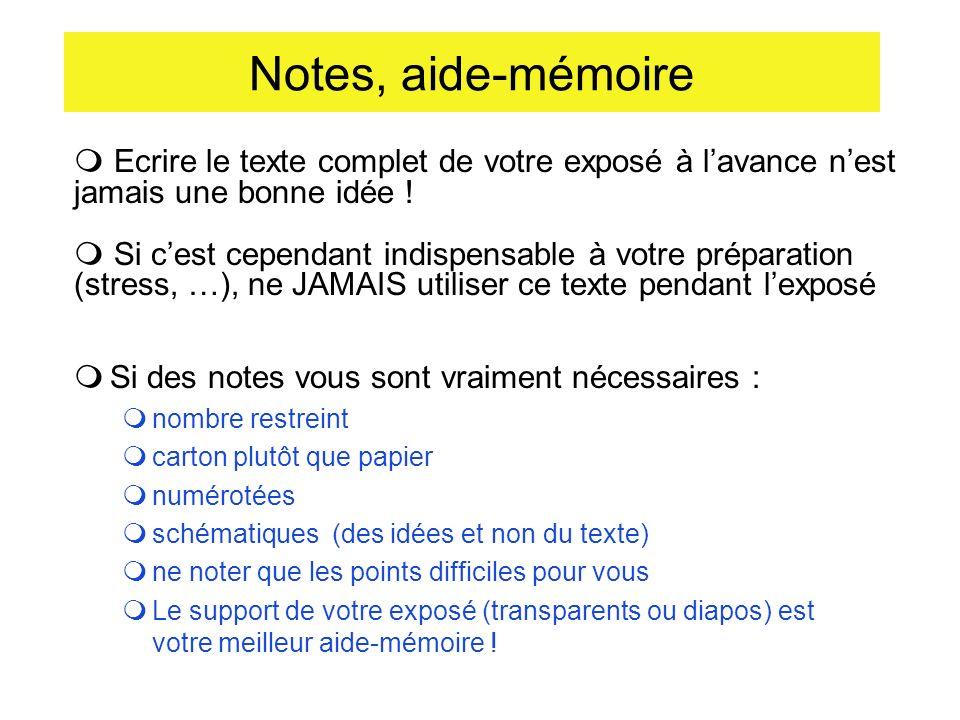 Notes, aide-mémoire Ecrire le texte complet de votre exposé à l'avance n'est jamais une bonne idée !