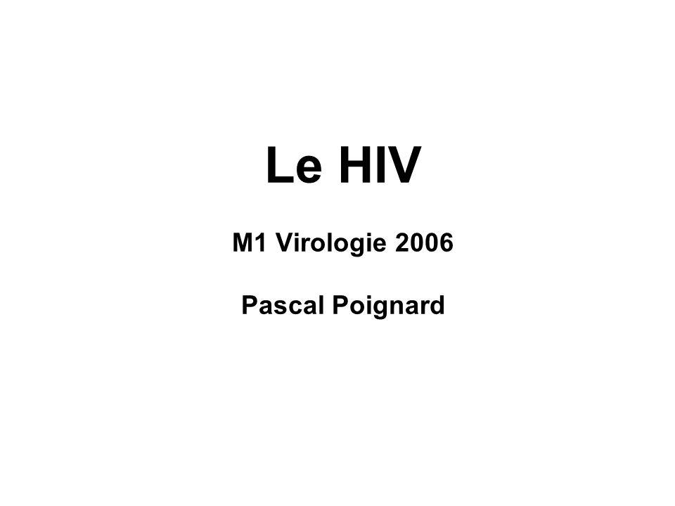 Le HIV M1 Virologie 2006 Pascal Poignard