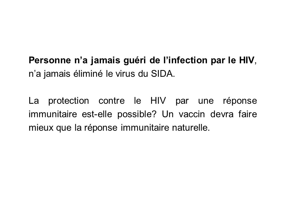 Personne n'a jamais guéri de l'infection par le HIV, n'a jamais éliminé le virus du SIDA.