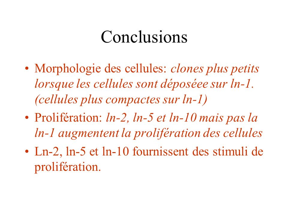 Conclusions Morphologie des cellules: clones plus petits lorsque les cellules sont déposéee sur ln-1. (cellules plus compactes sur ln-1)