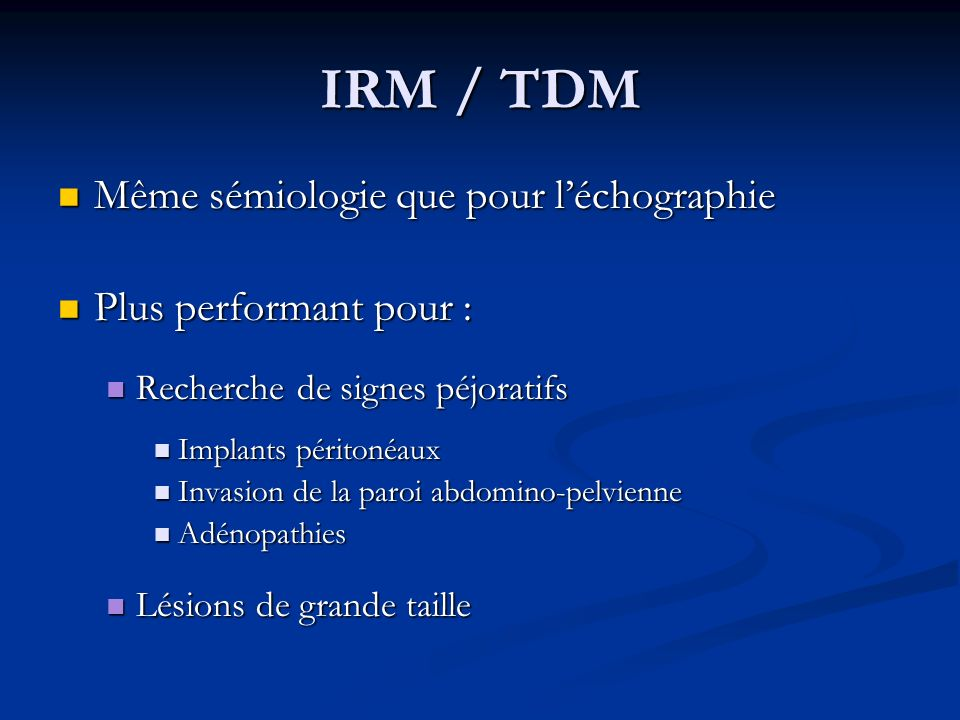 IRM / TDM Même sémiologie que pour l'échographie