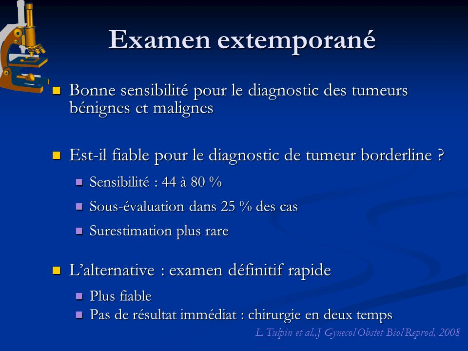 Examen extemporané Bonne sensibilité pour le diagnostic des tumeurs bénignes et malignes. Est-il fiable pour le diagnostic de tumeur borderline