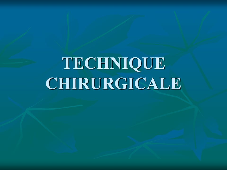 TECHNIQUE CHIRURGICALE