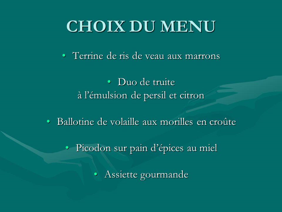 CHOIX DU MENU Terrine de ris de veau aux marrons Duo de truite