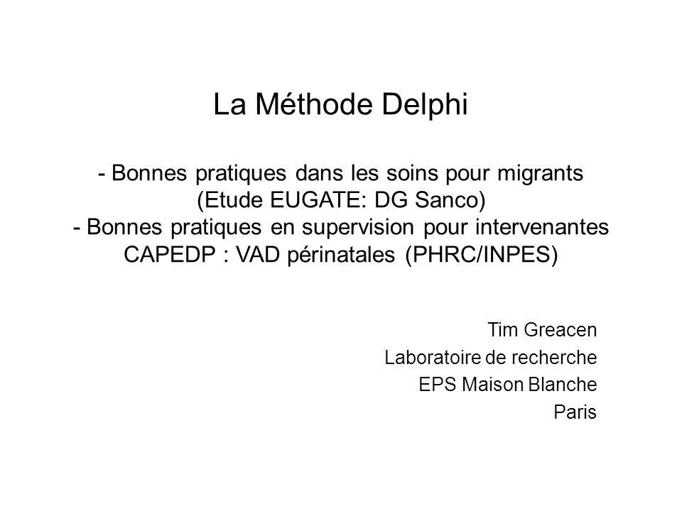 La Méthode Delphi - Bonnes pratiques dans les soins pour migrants (Etude EUGATE: DG Sanco) - Bonnes pratiques en supervision pour intervenantes CAPEDP : VAD périnatales (PHRC/INPES)