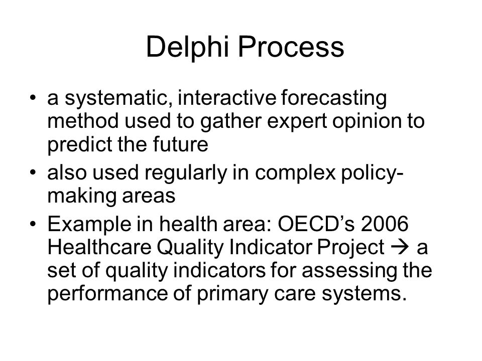 Delphi Process a systematic, interactive forecasting method used to gather expert opinion to predict the future.