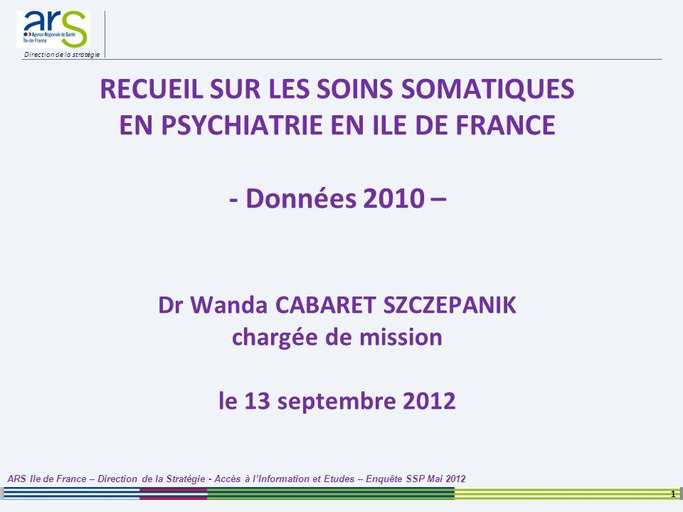 RECUEIL SUR LES SOINS SOMATIQUES EN PSYCHIATRIE EN ILE DE FRANCE - Données 2010 – Dr Wanda CABARET SZCZEPANIK chargée de mission le 13 septembre 2012
