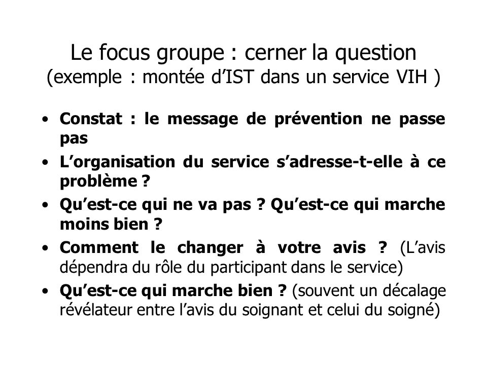 Le focus groupe : cerner la question (exemple : montée d'IST dans un service VIH )