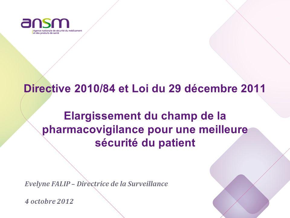 Directive 2010/84 et Loi du 29 décembre 2011 Elargissement du champ de la pharmacovigilance pour une meilleure sécurité du patient