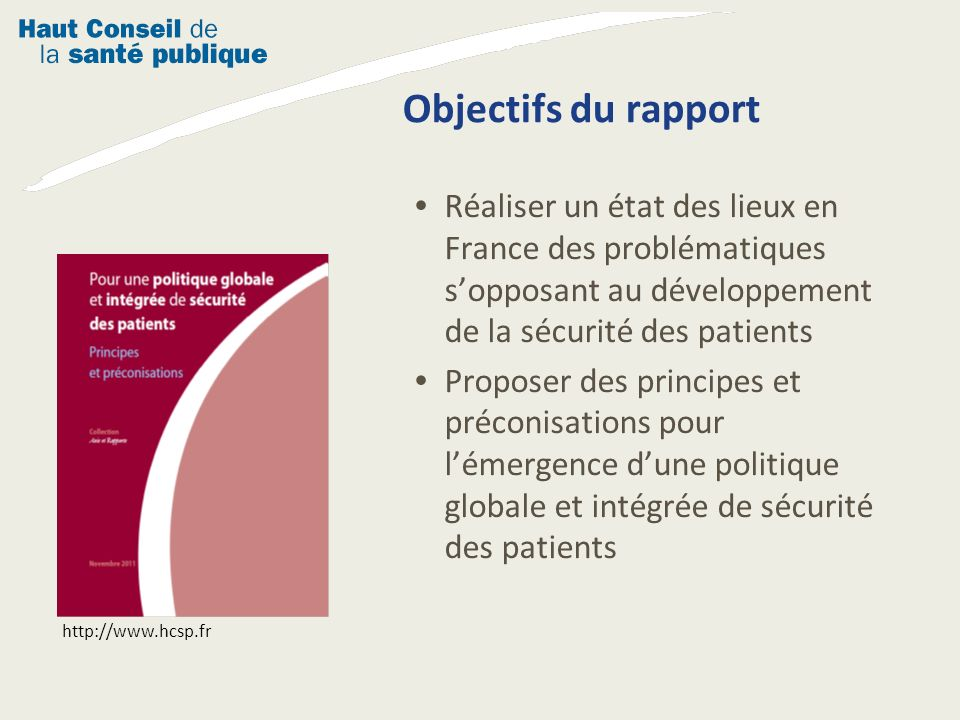 Objectifs du rapport Réaliser un état des lieux en France des problématiques s'opposant au développement de la sécurité des patients.