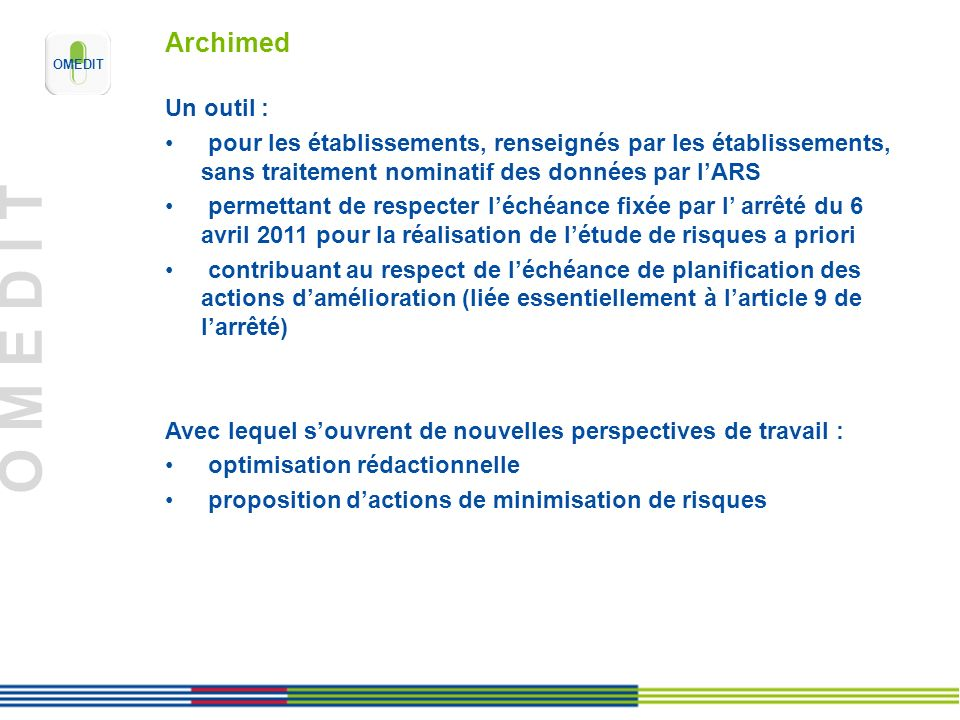 Archimed Un outil : pour les établissements, renseignés par les établissements, sans traitement nominatif des données par l'ARS.