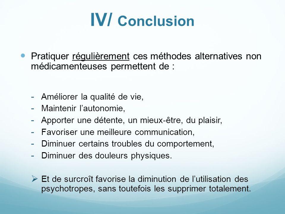 IV/ ConclusionPratiquer régulièrement ces méthodes alternatives non médicamenteuses permettent de :