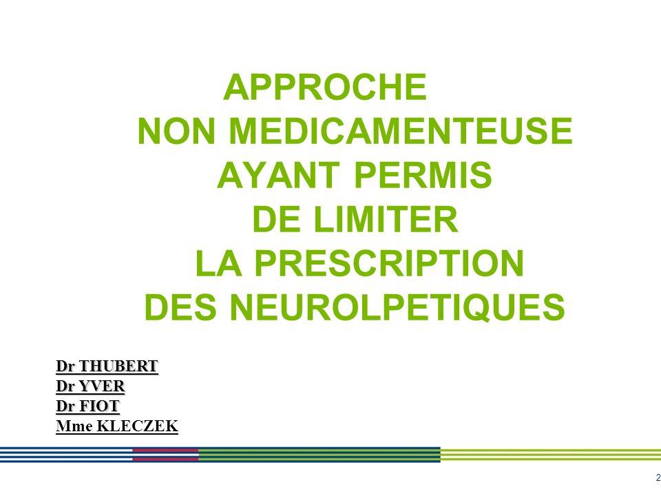 APPROCHE NON MEDICAMENTEUSE AYANT PERMIS DE LIMITER LA PRESCRIPTION DES NEUROLPETIQUES