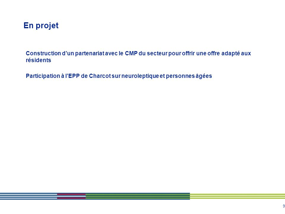 En projet Construction d'un partenariat avec le CMP du secteur pour offrir une offre adapté aux résidents.