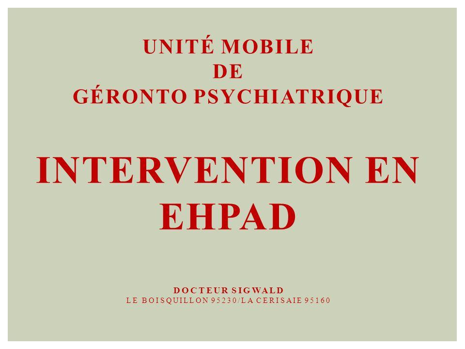 Unité Mobile de Géronto Psychiatrique Intervention en EHPAD Docteur Sigwald Le boisquillon 95230/la cerisaie 95160