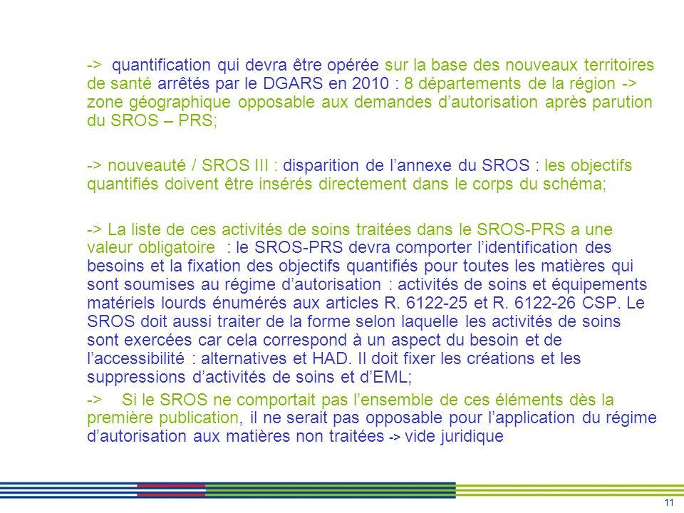 -> quantification qui devra être opérée sur la base des nouveaux territoires de santé arrêtés par le DGARS en 2010 : 8 départements de la région -> zone géographique opposable aux demandes d'autorisation après parution du SROS – PRS;