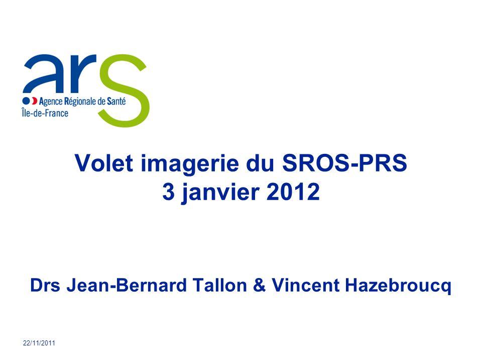 Volet imagerie du SROS-PRS 3 janvier 2012 Drs Jean-Bernard Tallon & Vincent Hazebroucq